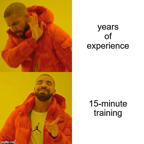 drake meme years of experience vs 15 minute training