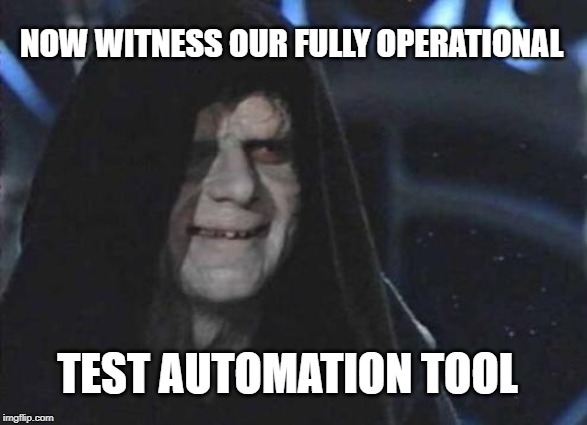 star wars palpatine meme with caption now witness our fully operational test automation tool