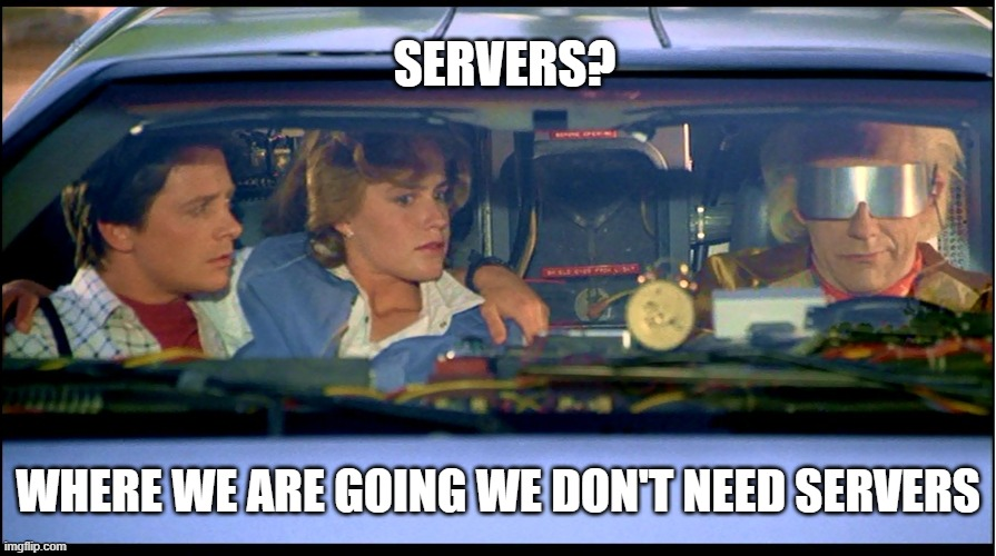 serverless meme back to the future: servers? where we are going we don't need servers